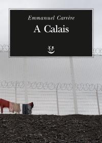 """""""A Calais"""" di Emmanuel Carrère"""