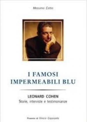 """""""I famosi impermeabili blu - Leonard Cohen. Storie, interviste e testimonianze"""" di Massimo Cotto - Vololibero edizioni – 2016"""