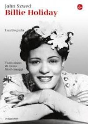 Billie Holiday, una biografia. Di John Szwed