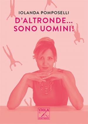 """""""D'altronde sono uomini"""" di Iolanda Pomposelli"""