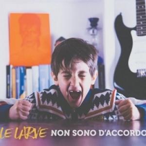 LE LARVE - Non sono d'accordo (Ldm Records, 2016)