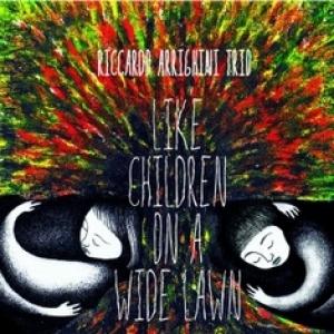 RICCARDO ARRIGHINI TRIO – Like children on a wide lawn (Abeat Records, 2013)