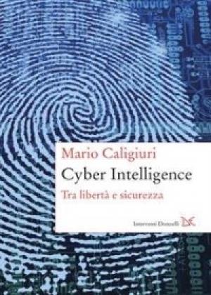 """""""Cyber intelligence - Tra libertà e sicurezza"""" di Mario Caligiuri"""