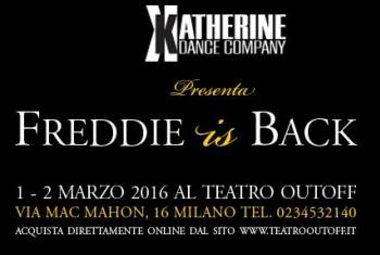 Freddie is back - 1-2 marzo 2016 al Teatro Out Off di Milano