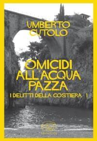 """""""Omicidi all'acqua pazza"""" di Umberto Cutolo"""