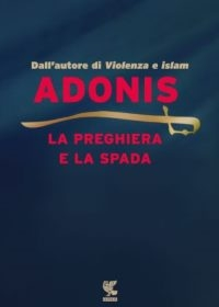 """""""La preghiera e la spada"""" - Scritti sulla cultura araba"""
