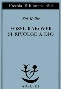 """""""Yossl Rakover si rivolge a Dio"""" di Zvi Kolitz, Adelphi Edizioni"""