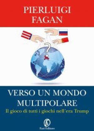 """""""Verso un mondo multipolare"""" di Pierluigi Fagan – Fazi Editore"""
