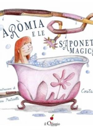 ARÒMIA E LE SAPONETTE MAGICHE  di Costanza Savini - illustrazioni di Cinzia Praticelli