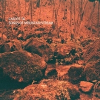 CARLOT-TA - Songs of Mountain Stream (Brumaio Sounds, 2012)