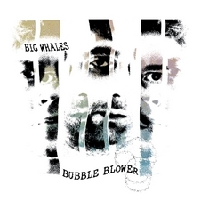 BIG WHALES - Bubble Blower (A Buzz Supreme, 2017)