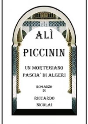 """Alì Piccinin. Un Mortegiano Pascià di Algeri"" di Riccardo Nicolai"