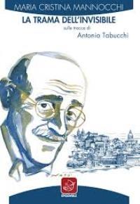 """""""La trama dell'invisibile sulle tracce di Antonio Tabucchi"""" di Maria Cristina Mannocchi"""