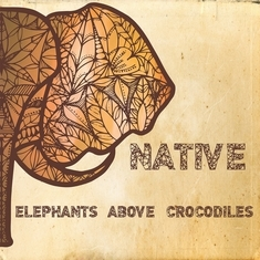 ELEPHANTS ABOVE CROCODILES - Native (Upupa Produzioni, 2014)