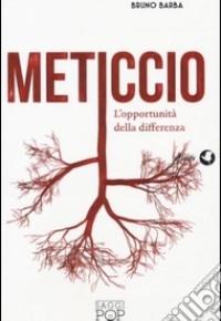 """""""Meticcio - L'opportunità della differenza"""" di Bruno Barba"""