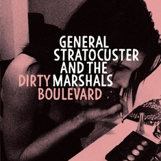 GENERAL STRATOCUSTER AND THE MARSHALS – Dirty Boulevard (Black Candy, 2016)