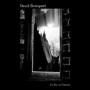 DEAD BOUQUET - As Far As I Know (Seahorse recordings, 2014)