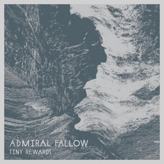 ADMIRAL FALLOW - Tiny Rewards (Nettwerk, 2015)