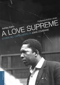 """A love supreme - Storia del capolavoro di John Coltrane"" di Ashley Kahn"