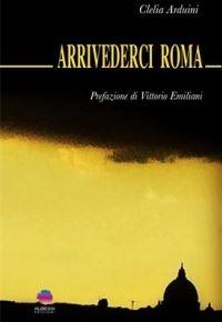 """Arrivederci Roma"" di Clelia Arduini"
