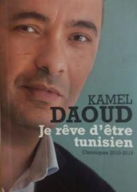 """""""Je rêve d'être tunisien - Chroniques 2010-2016"""" di Kamel Daoud"""
