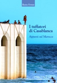 """""""I Tuffatori di Casablanca - Appunti sul Marocco"""" di Rosita Ferrato"""