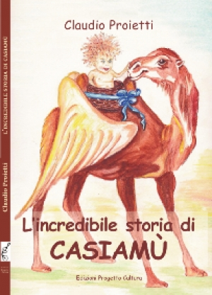 """L'incredibile storia di CASIAMÙ"" di Claudio Proietti"